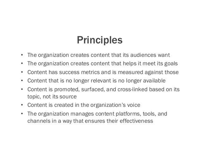 Principles • The organization creates content that its audiences want • The organization creates content that helps it m...