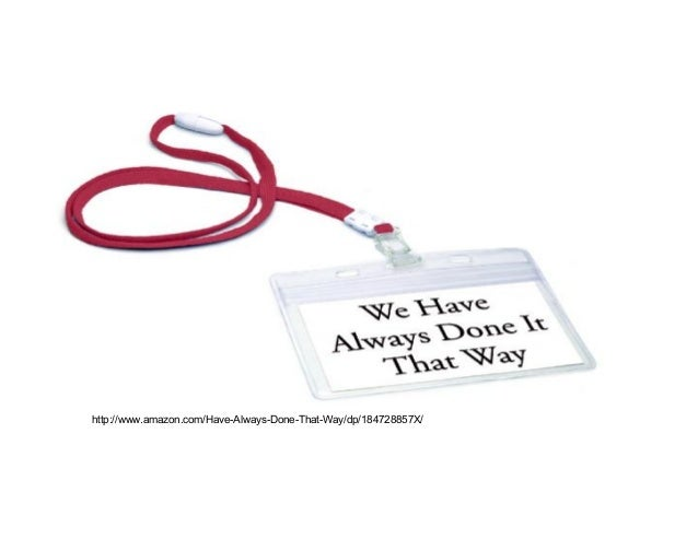 16 http://www.amazon.com/Have-Always-Done-That-Way/dp/184728857X/