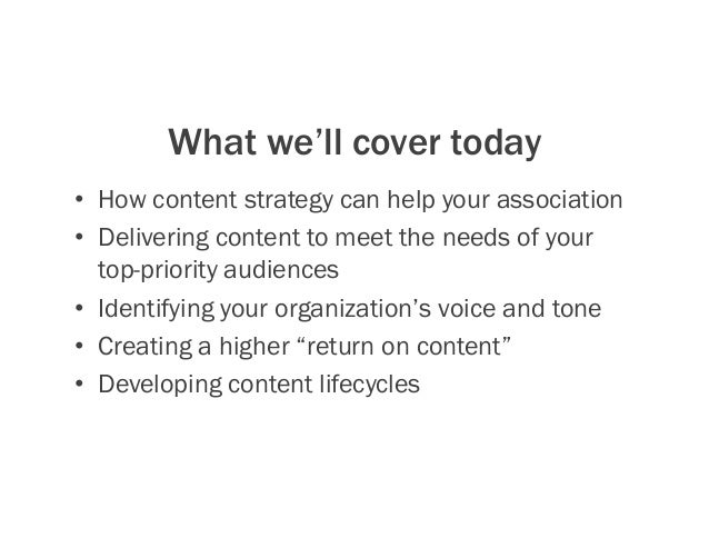 What we'll cover today • How content strategy can help your association • Delivering content to meet the needs of your t...