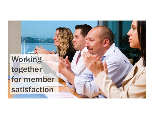 Working together for member satisfaction