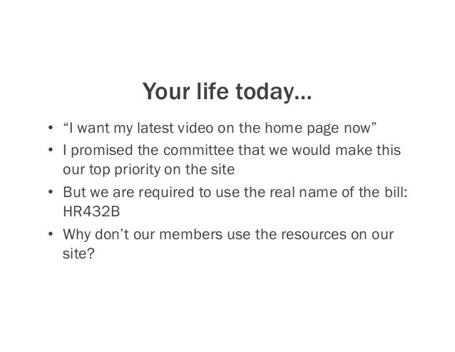 """Your life today… • """"I want my latest video on the home page now"""" • I promised the committee that we would make this our ..."""