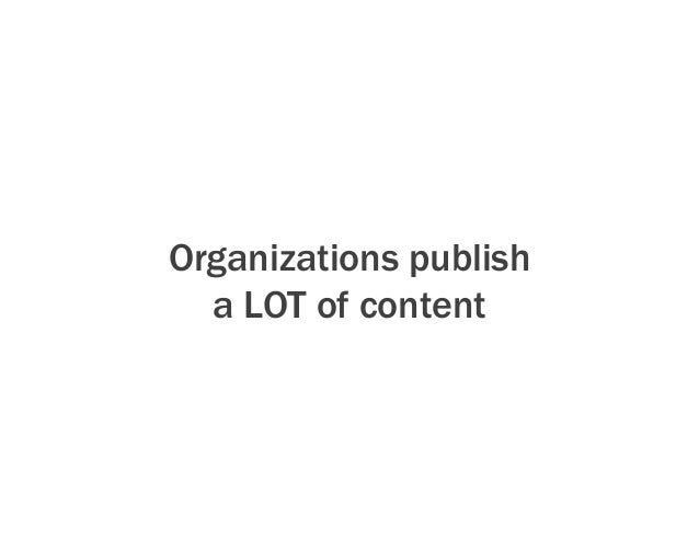 What don't we publish?? • Product data • Reports • Press releases • News stories • Customer success stories • Execut...