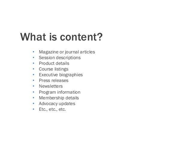 What is content? • Magazine or journal articles • Session descriptions • Product details • Course listings • Executiv...