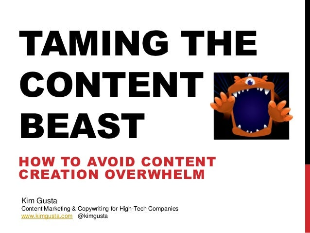 TAMING THECONTENTBEASTHOW TO AVOID CONTENTCREATION OVERWHELMKim GustaContent Marketing & Copywriting for High-Tech Compani...