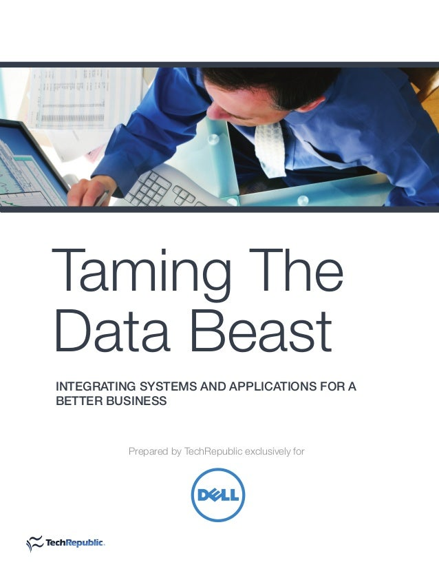 Prepared by TechRepublic exclusively forTaming TheData BeastINTEGRATING SYSTEMS AND APPLICATIONS FOR ABETTER BUSINESS