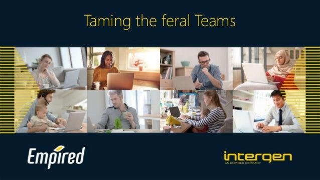 Taming the feral Teams