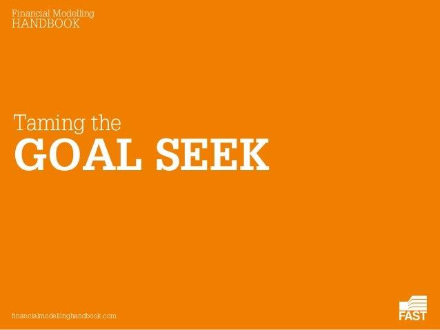 Financial Modelling HANDBOOK financialmodellinghandbook.com GOAL SEEK Taming the