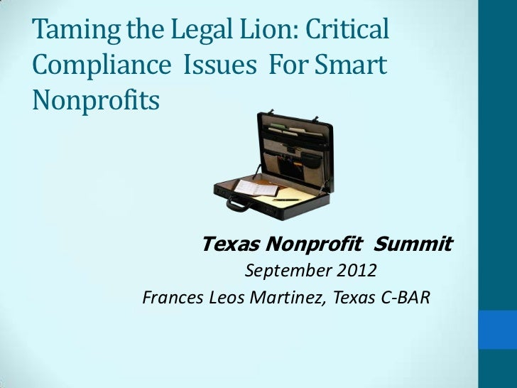 Taming the Legal Lion: CriticalCompliance Issues For SmartNonprofits               Texas Nonprofit Summit                 ...
