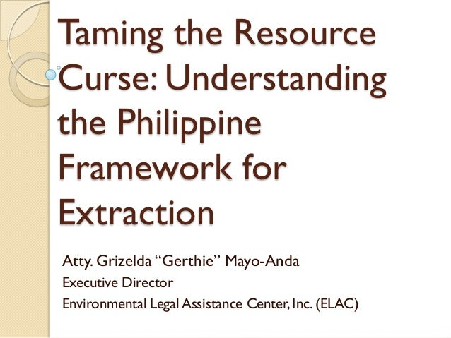 "Taming the Resource Curse: Understanding the Philippine Framework for Extraction Atty. Grizelda ""Gerthie"" Mayo-Anda Execut..."