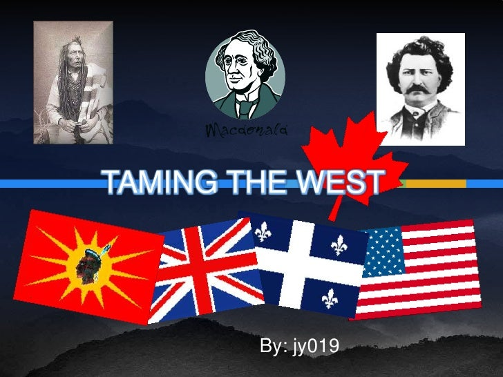 TAMING THE WEST <br />By: jy019<br />