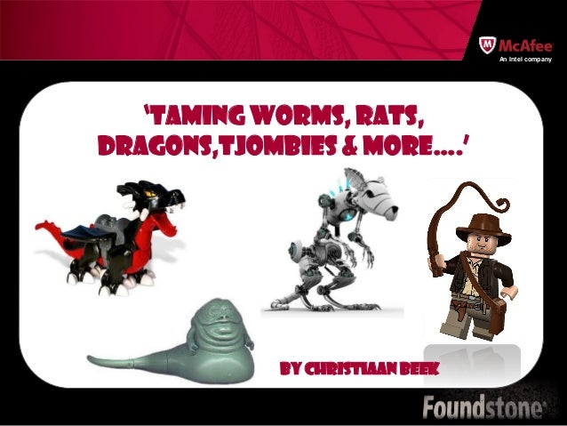 An Intel company   'Taming Worms, RATs,Dragons,tjombies & More….'            By Christiaan Beek