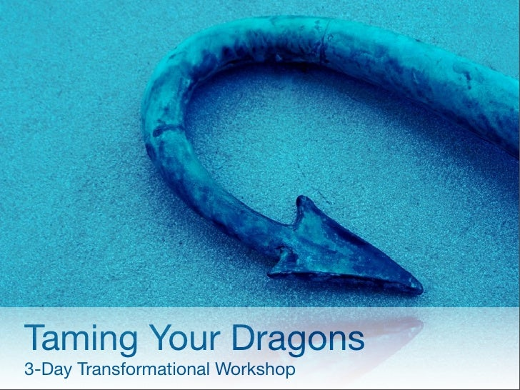 Taming Your Dragons 3-Day Transformational Workshop