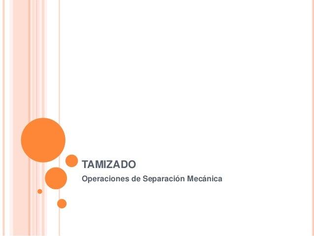 TAMIZADO Operaciones de Separación Mecánica