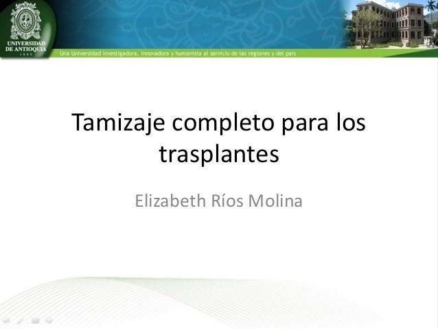 Tamizaje completo para los trasplantes Elizabeth Ríos Molina