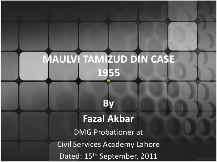 MAULVI TAMIZUD DIN CASE         1955             By         Fazal Akbar        DMG Probationer at  Civil Services Academy ...
