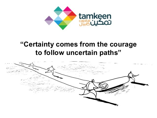 """Certainty comes from the courage to follow uncertain paths"""