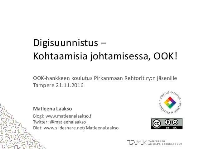 Digisuunnistus – Kohtaamisia johtamisessa, OOK! OOK-hankkeen koulutus Pirkanmaan Rehtorit ry:n jäsenille Tampere 21.11.201...