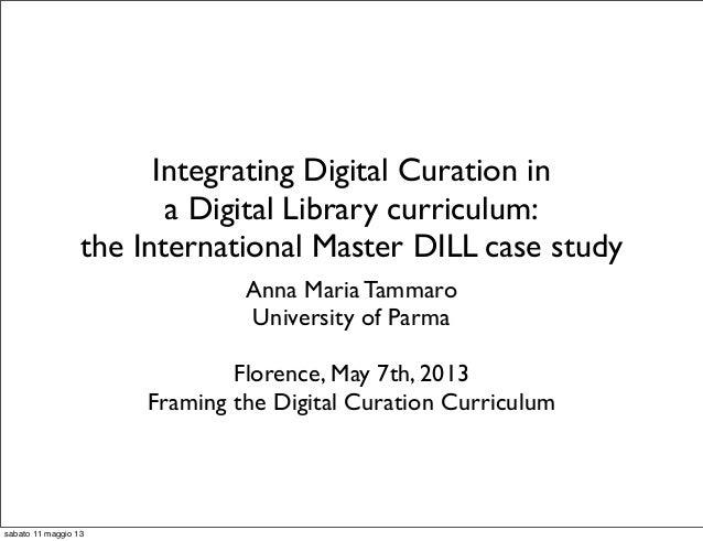 Integrating Digital Curation ina Digital Library curriculum:the International Master DILL case studyAnna Maria TammaroUniv...