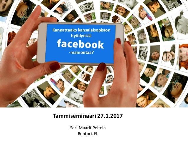 Tammiseminaari 27.1.2017 Sari-Maarit Peltola Rehtori, FL Kannattaako kansalaisopiston hyödyntää -mainontaa?