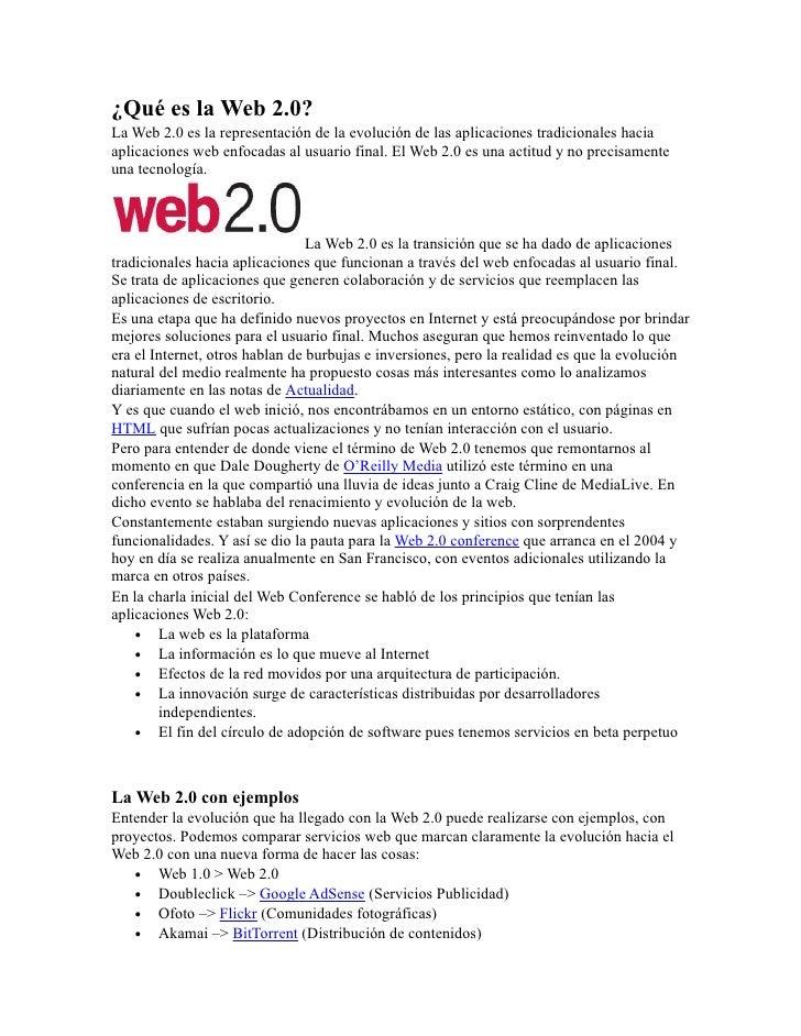 ¿Qué es la Web 2.0?La Web 2.0 es la representación de la evolución de las aplicaciones tradicionales haciaaplicaciones web...