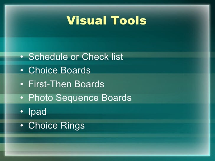 Visual Tools•   Schedule or Check list•   Choice Boards•   First-Then Boards•   Photo Sequence Boards•   Ipad•   Choice Ri...
