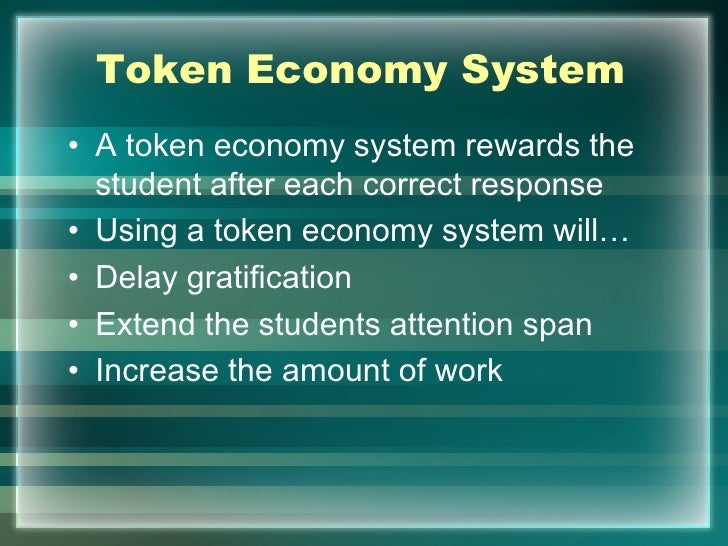 Token Economy System• A token economy system rewards the  student after each correct response• Using a token economy syste...