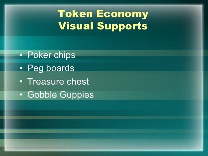 Token Economy          Visual Supports•   Poker chips•   Peg boards•   Treasure chest•   Gobble Guppies