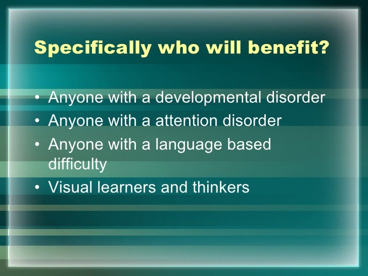Specifically who will benefit?• Anyone with a developmental disorder• Anyone with a attention disorder• Anyone with a lang...