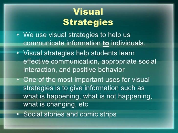 Visual              Strategies• We use visual strategies to help us  communicate information to individuals.• Visual strat...