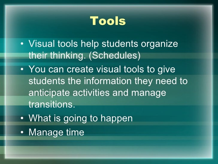 Tools• Visual tools help students organize  their thinking. (Schedules)• You can create visual tools to give  students the...