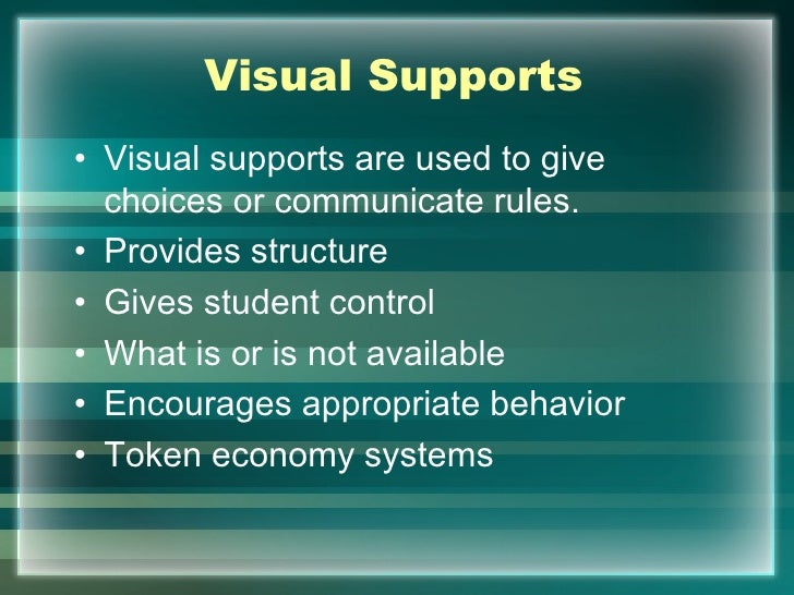 Visual Supports• Visual supports are used to give  choices or communicate rules.• Provides structure• Gives student contro...