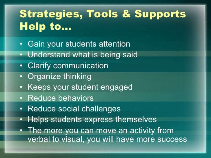 Strategies, Tools & SupportsHelp to…•   Gain your students attention•   Understand what is being said•   Clarify communica...