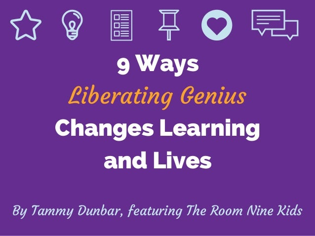 9 Ways Changes Learning and Lives Liberating Genius By Tammy Dunbar, featuring The Room Nine Kids