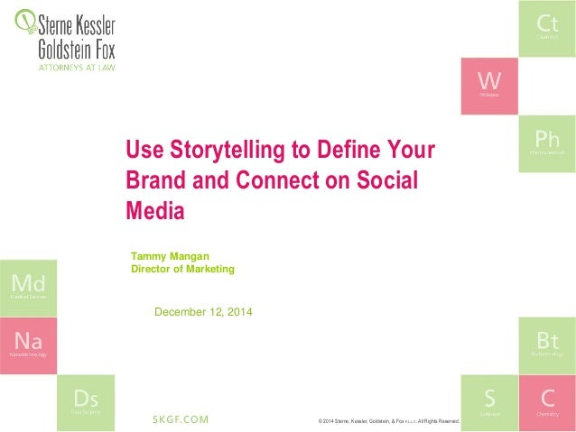 © 2014 Sterne, Kessler, Goldstein, & Fox P.L.L.C. All Rights Reserved. Use Storytelling to Define Your Brand and Connect o...