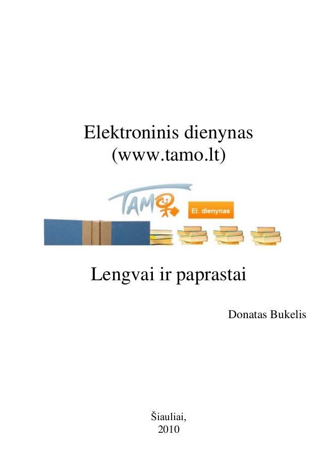 Elektroninis dienynas (www.tamo.lt) Lengvai ir paprastai Donatas Bukelis Šiauliai, 2010