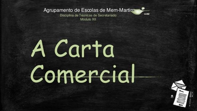 Agrupamento de Escolas de Mem-Martins Disciplina de Técnicas de Secretariado Módulo XII  A Carta Comercial