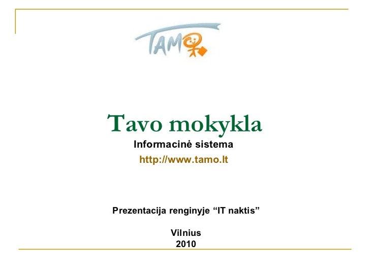 "Tavo mokykla Informacinė sistema http://www.tamo.lt P rezentacija  renginyje ""IT naktis"" Vilnius 2010"