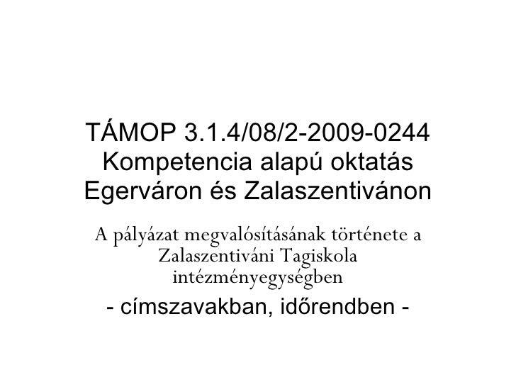 TÁMOP 3.1.4/08/2-2009-0244 Kompetencia alapú oktatás Egerváron és Zalaszentivánon A pályázat megvalósításának története a ...