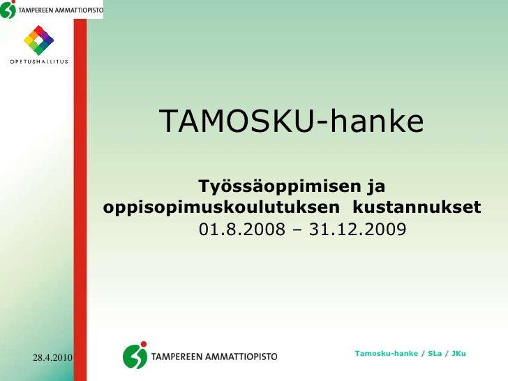 TAMOSKU-hankeTyössäoppimisen ja oppisopimuskoulutuksen  kustannukset<br />01.8.2008 – 31.12.2009<br />Tamosku-hanke / SLa ...