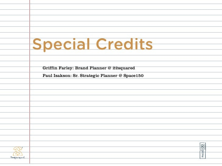 Special Credits  Griffin Farley: Brand Planner @ 22squared  Paul Isakson: Sr. Strategic Planner @ Space150                ...