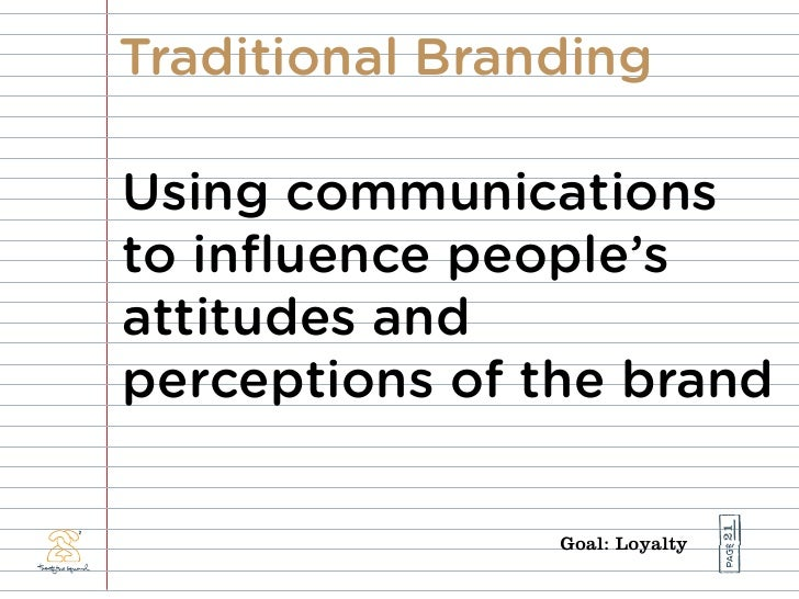 Traditional Branding  Using communications to influence people's attitudes and perceptions of the brand                    ...