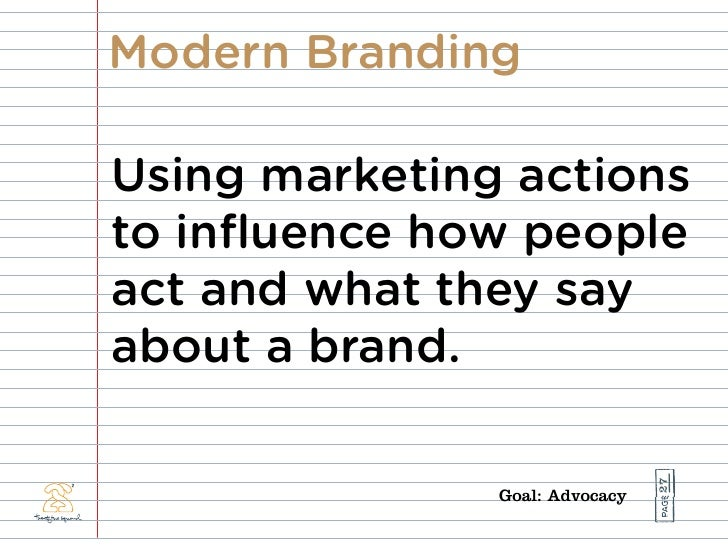 Modern Branding  Using marketing actions to influence how people act and what they say about a brand.                      ...
