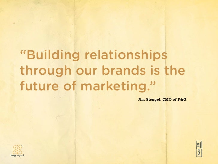 """""""Building relationships through our brands is the future of marketing.""""                  Jim Stengel, CMO of P&G          ..."""