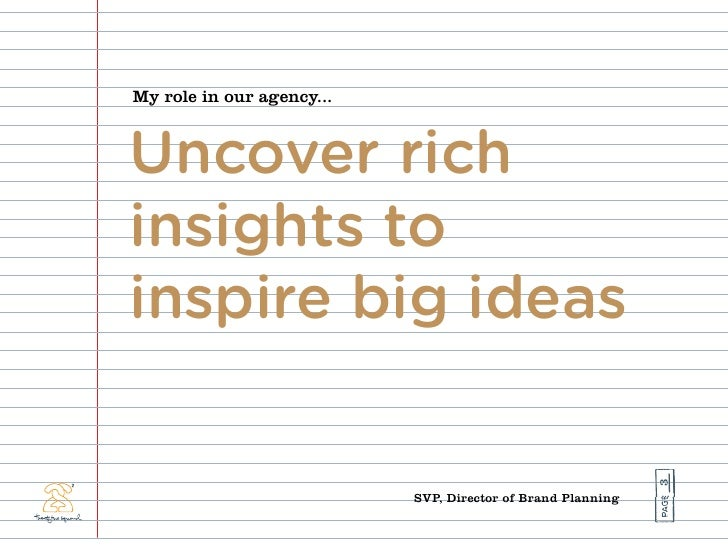 My role in our agency...    Uncover rich insights to inspire big ideas                                                    ...