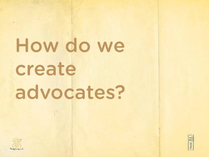 How do we create advocates?                 31