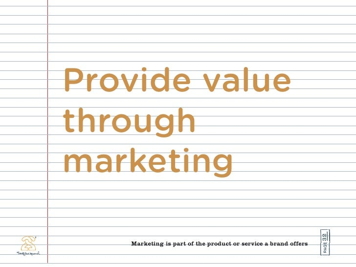 Provide value through marketing                                                                    32    Marketing is part...