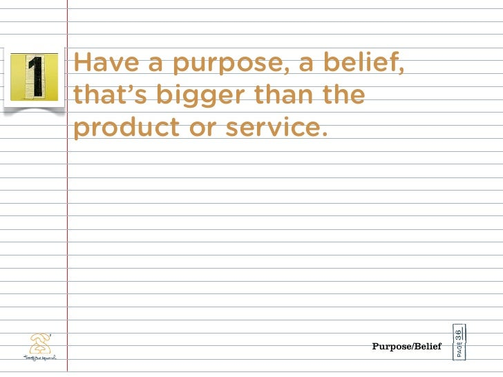 Have a purpose, a belief, that's bigger than the product or service.                                            36        ...