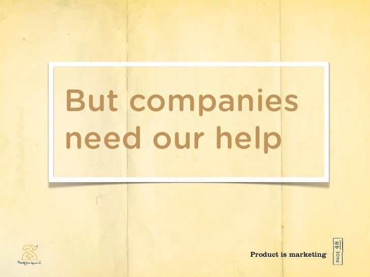 But companies need our help                                      48           Product is marketing