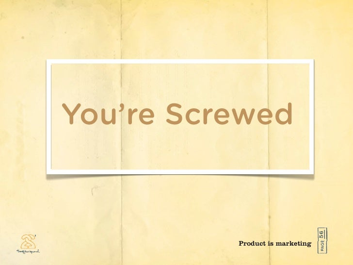 You're Screwed                                      56           Product is marketing