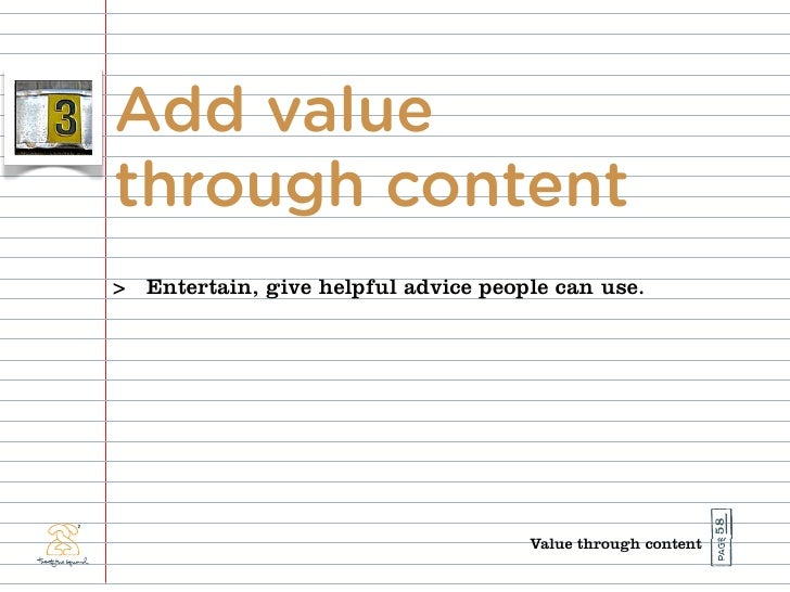 Add value through content > Entertain, give helpful advice people can use.                                                ...